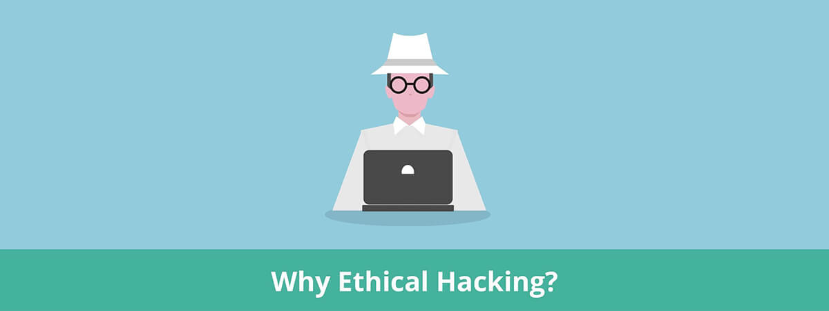 Why Ethical Hacking
